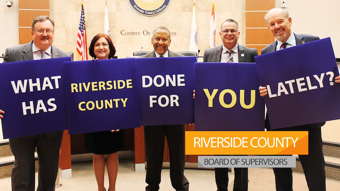 Riverside County Board of Supervisors What has Riverside done for you lately?